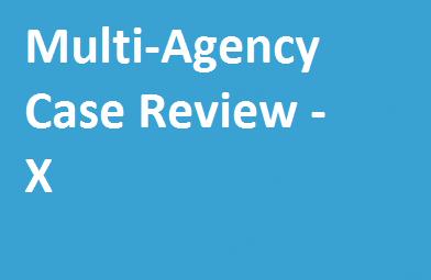 Multi-Agency Case Review – X